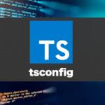 TypeScriptの設定ファイル「tsconfig」。最初に知っておきたい設定をピックアップ!